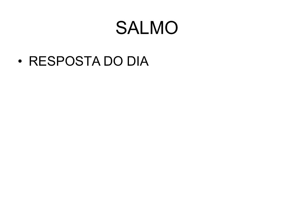 SALMO RESPOSTA DO DIA