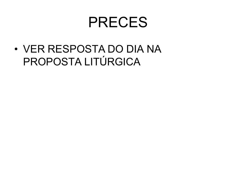 PRECES VER RESPOSTA DO DIA NA PROPOSTA LITÚRGICA