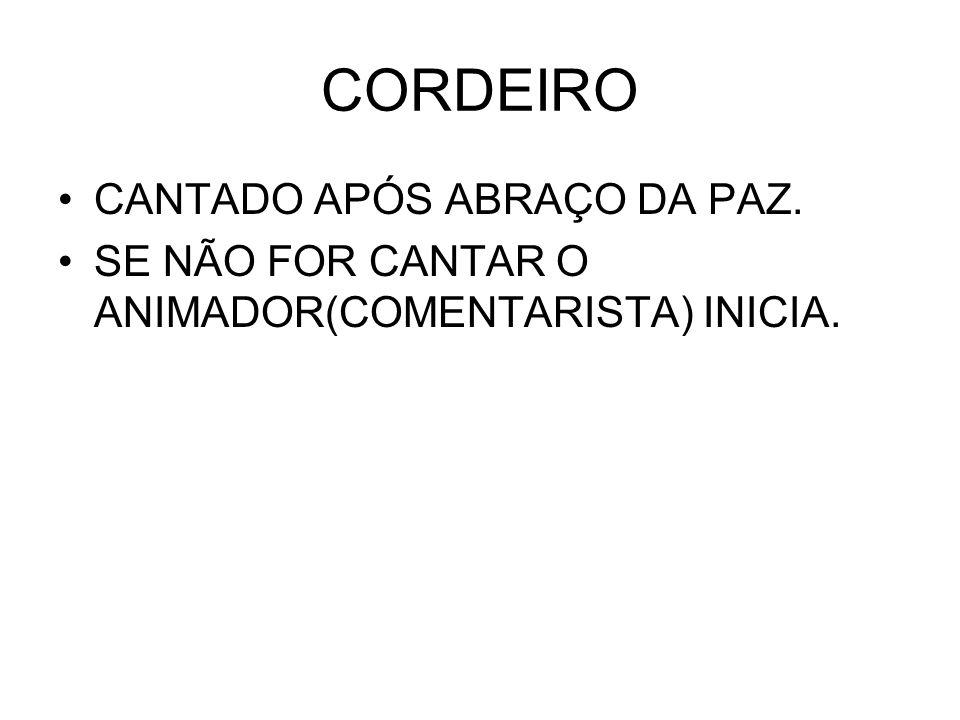 CORDEIRO CANTADO APÓS ABRAÇO DA PAZ. SE NÃO FOR CANTAR O ANIMADOR(COMENTARISTA) INICIA.