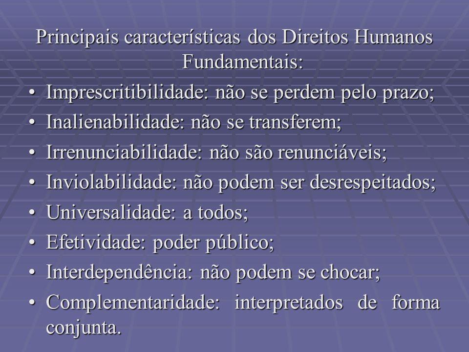 Principais características dos Direitos Humanos Fundamentais: Imprescritibilidade: não se perdem pelo prazo;Imprescritibilidade: não se perdem pelo pr