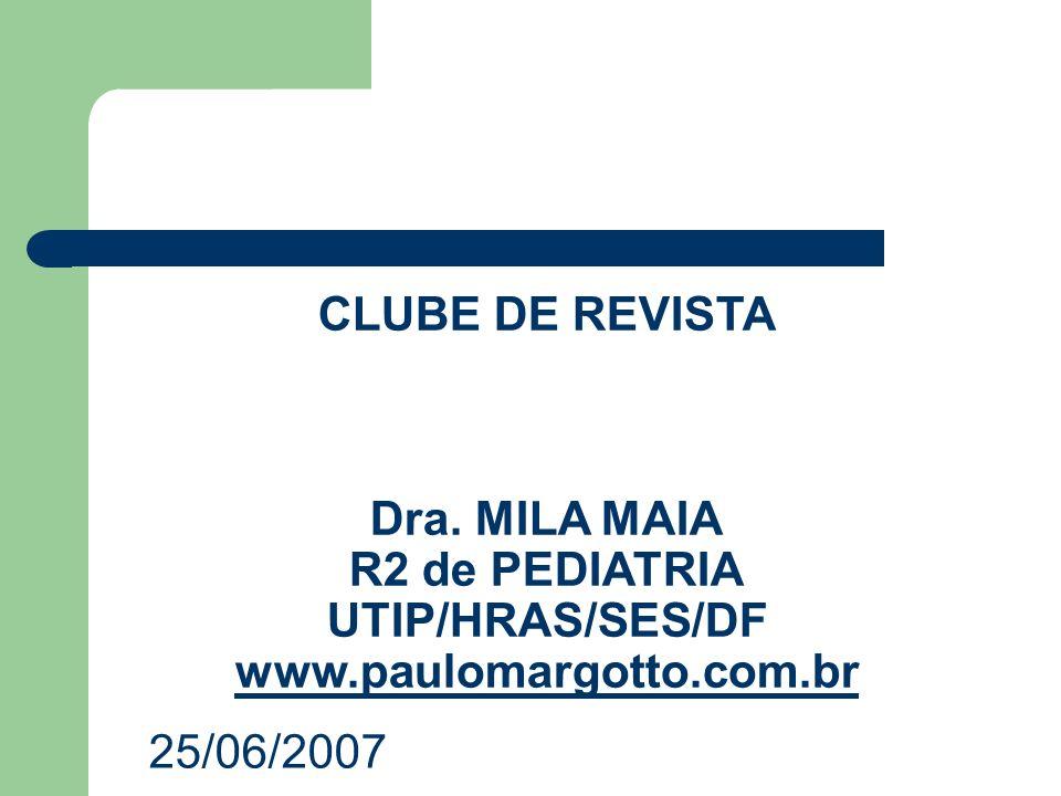 CLUBE DE REVISTA Dra. MILA MAIA R2 de PEDIATRIA UTIP/HRAS/SES/DF www.paulomargotto.com.br www.paulomargotto.com.br 25/06/2007