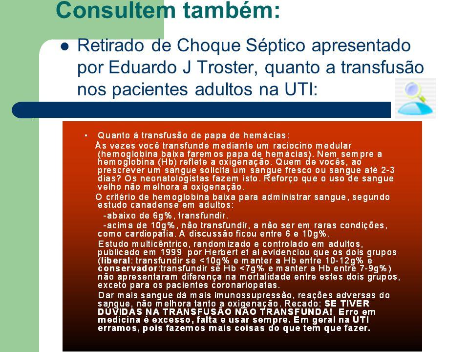 Consultem também: Retirado de Choque Séptico apresentado por Eduardo J Troster, quanto a transfusão nos pacientes adultos na UTI: