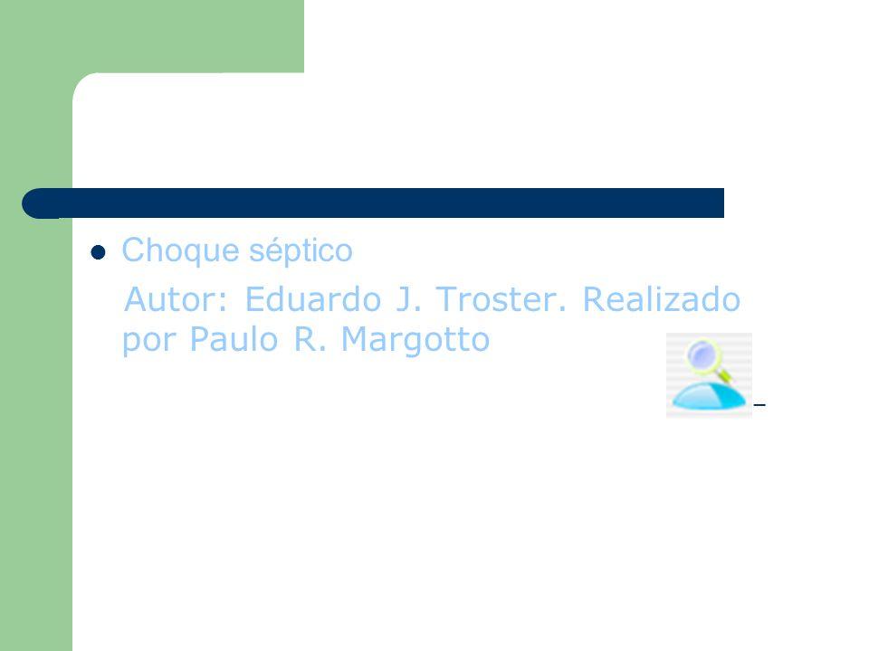 Choque séptico Autor: Eduardo J. Troster. Realizado por Paulo R. Margotto