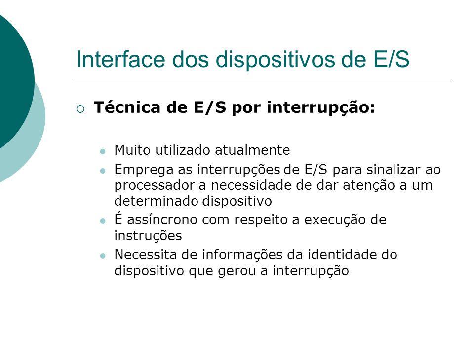 Interface dos dispositivos de E/S Técnica de E/S por interrupção: Muito utilizado atualmente Emprega as interrupções de E/S para sinalizar ao processa