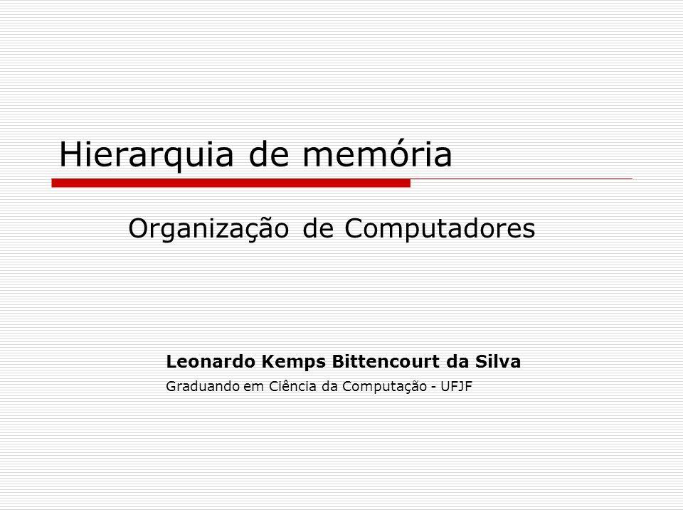 Hierarquia de memória Organização de Computadores Leonardo Kemps Bittencourt da Silva Graduando em Ciência da Computação - UFJF
