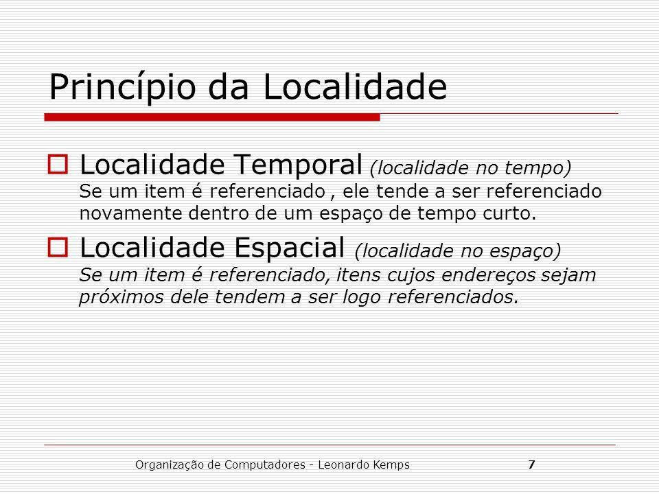 Organização de Computadores - Leonardo Kemps7 Princípio da Localidade Localidade Temporal (localidade no tempo) Se um item é referenciado, ele tende a
