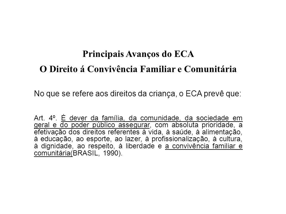 Principais Avanços do ECA O Direito á Convivência Familiar e Comunitária No que se refere aos direitos da criança, o ECA prevê que: Art. 4º. É dever d