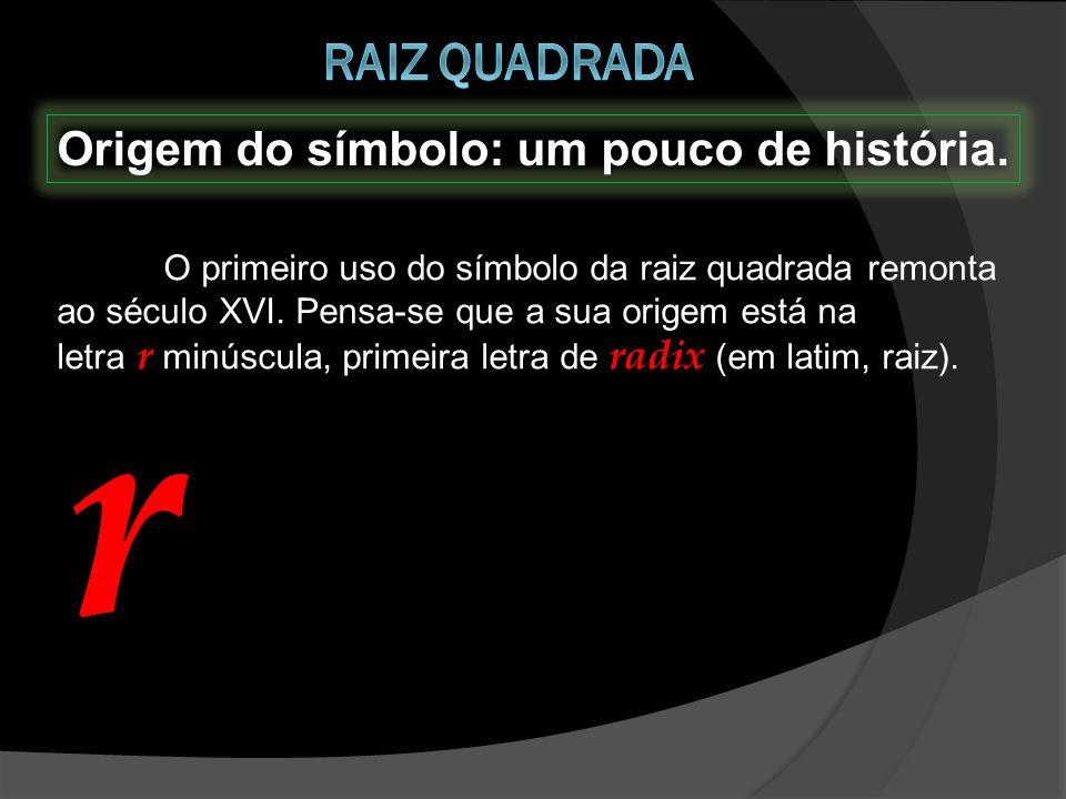 Origem do símbolo: um pouco de história. O primeiro uso do símbolo da raiz quadrada remonta ao século XVI. Pensa-se que a sua origem está na letra r m