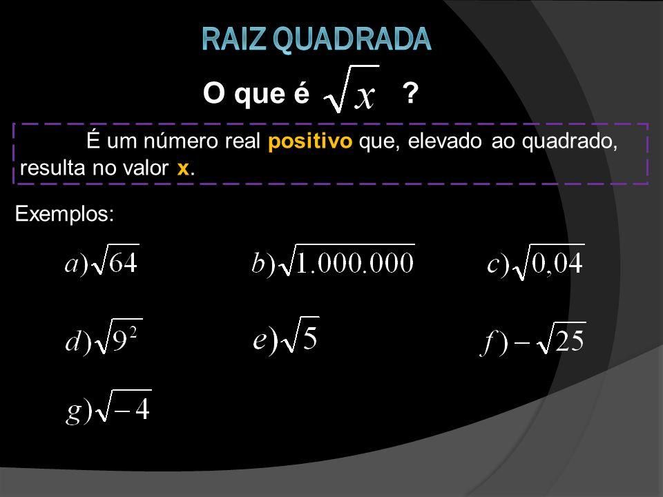 O que é? É um número real positivo que, elevado ao quadrado, resulta no valor x. Exemplos:
