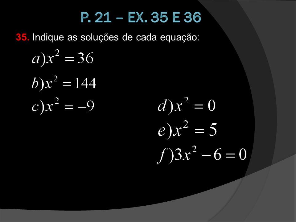 36. Resolvas as equações em IR; isto é, determine as soluções reais: