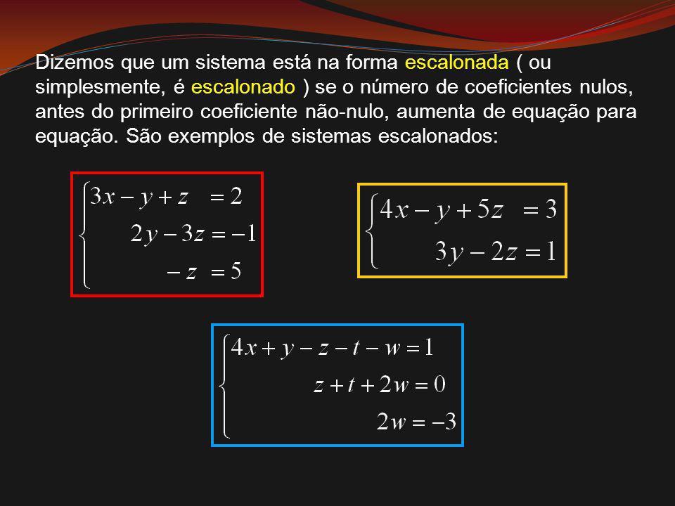 Dizemos que um sistema está na forma escalonada ( ou simplesmente, é escalonado ) se o número de coeficientes nulos, antes do primeiro coeficiente não