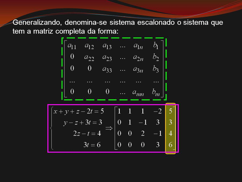Generalizando, denomina-se sistema escalonado o sistema que tem a matriz completa da forma: