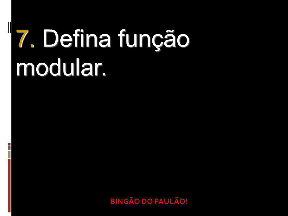 BINGÃO DO PAULÃO! 7. Defina função modular.