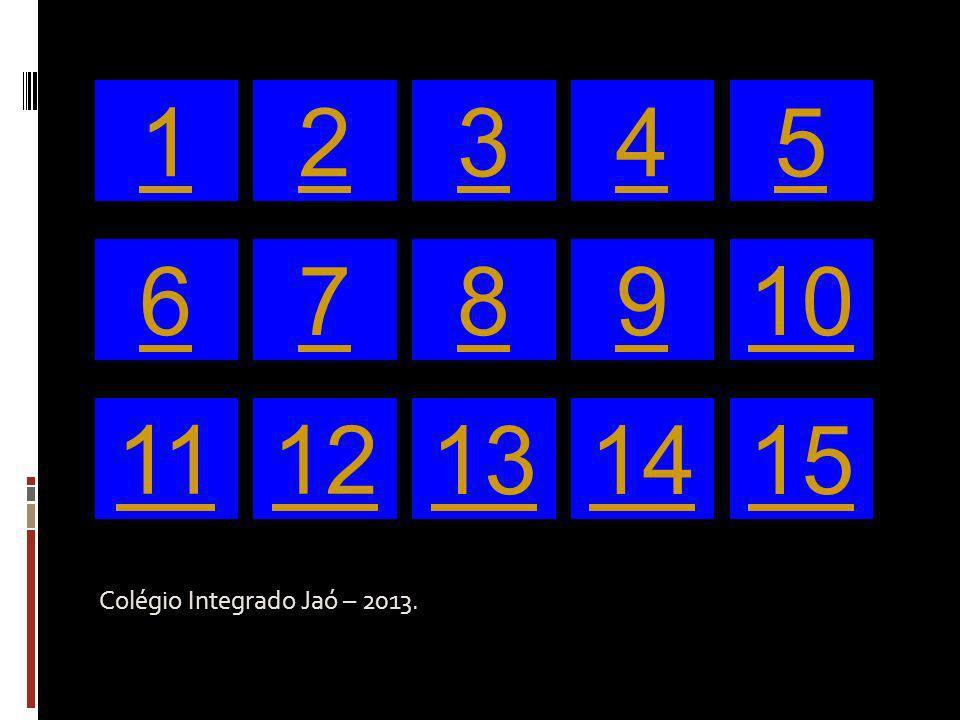 Colégio Integrado Jaó – 2013. 12345 678910 1112 131415