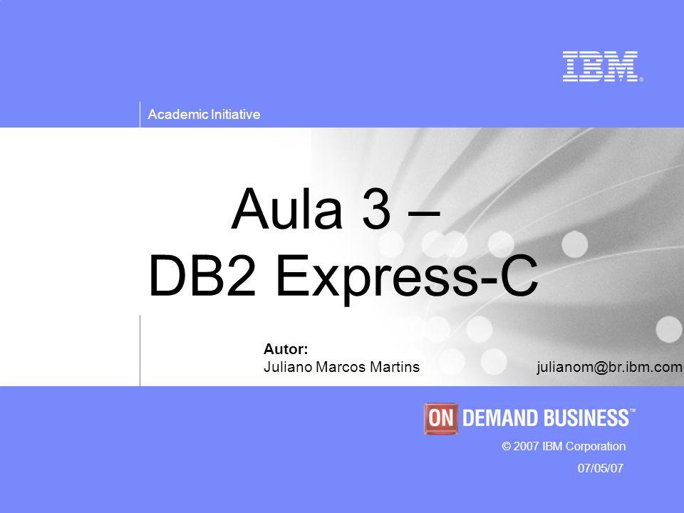 Programa de orientação em projetos de TI © 2003 IBM Corporation Academic Initiative 07/05/07 Objetivo Apresentar os conceitos básicos do DB2 e do command center necessários para um programador JAVA.