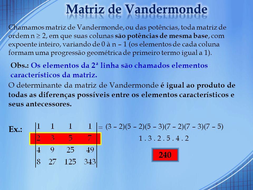 Chamamos matriz de Vandermonde, ou das potências, toda matriz de ordem n 2, em que suas colunas são potências de mesma base, com expoente inteiro, var