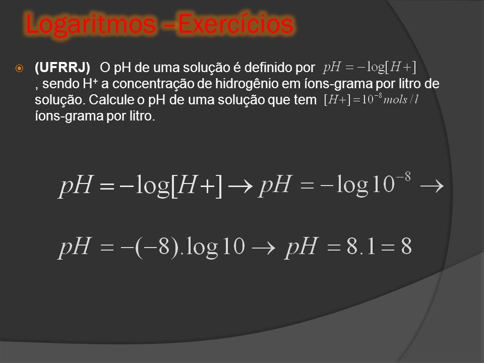 (UFRRJ) O pH de uma solução é definido por, sendo H + a concentração de hidrogênio em íons-grama por litro de solução. Calcule o pH de uma solução que