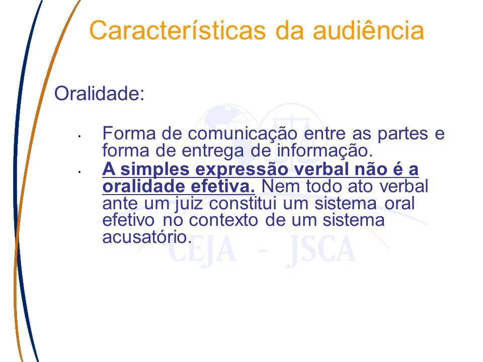 Características da audiência Oralidade: Forma de comunicação entre as partes e forma de entrega de informação.