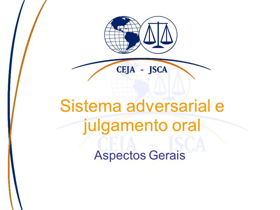 Sistema adversarial e julgamento oral Aspectos Gerais