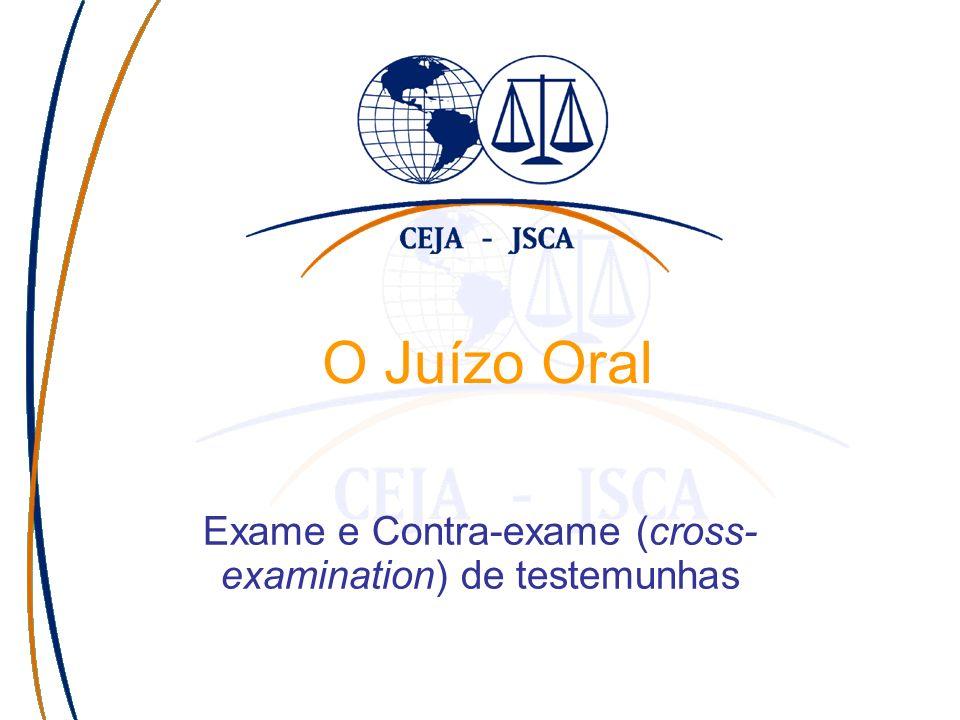 O Juízo Oral Exame e Contra-exame (cross- examination) de testemunhas