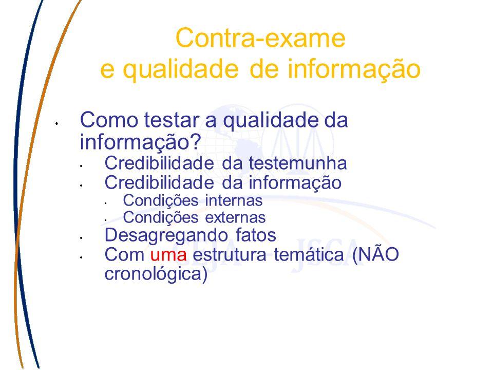 Contra-exame e qualidade de informação Como testar a qualidade da informação? Credibilidade da testemunha Credibilidade da informação Condições intern