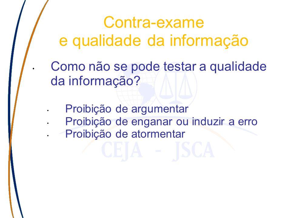 Como não se pode testar a qualidade da informação? Proibição de argumentar Proibição de enganar ou induzir a erro Proibição de atormentar Contra-exame