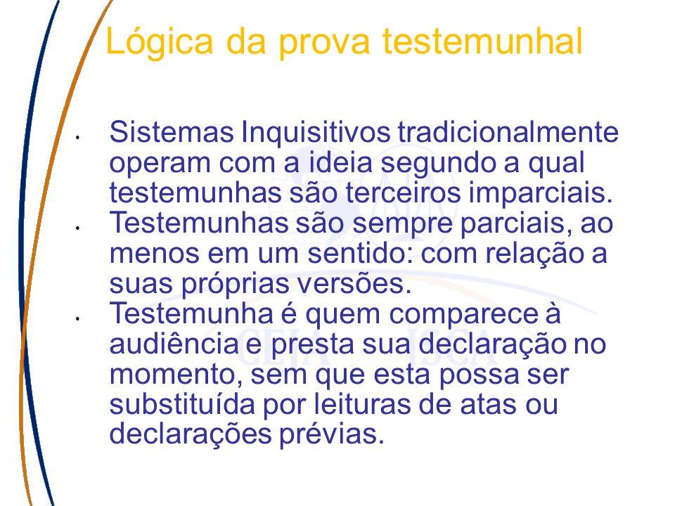 Lógica da prova testemunhal Sistemas Inquisitivos tradicionalmente operam com a ideia segundo a qual testemunhas são terceiros imparciais. Testemunhas