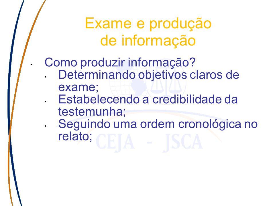 Como produzir informação? Determinando objetivos claros de exame; Estabelecendo a credibilidade da testemunha; Seguindo uma ordem cronológica no relat