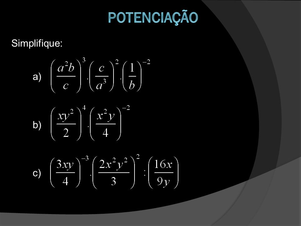 Simplifique: a) b) c)