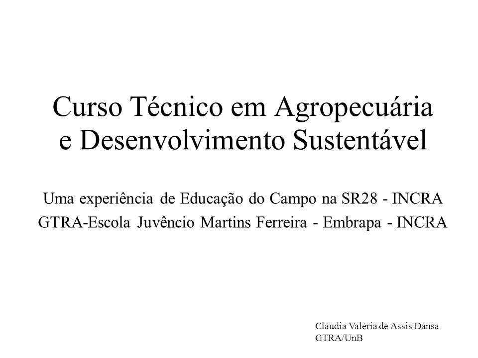 Curso Técnico em Agropecuária e Desenvolvimento Sustentável Uma experiência de Educação do Campo na SR28 - INCRA GTRA-Escola Juvêncio Martins Ferreira