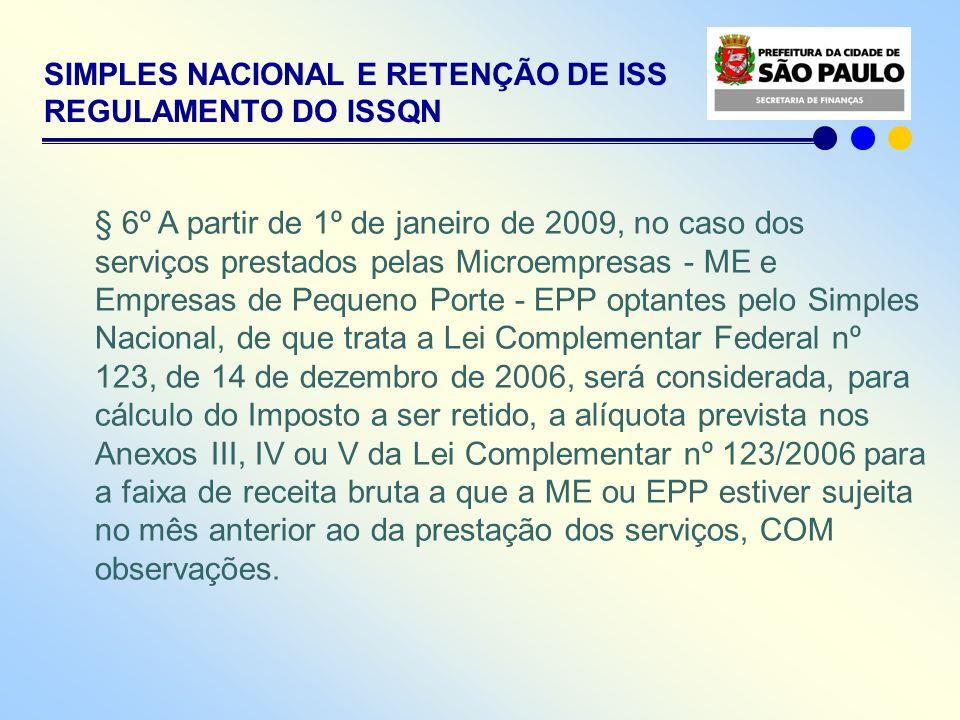 SIMPLES NACIONAL E RETENÇÃO DE ISS REGULAMENTO DO ISSQN § 6º A partir de 1º de janeiro de 2009, no caso dos serviços prestados pelas Microempresas - M