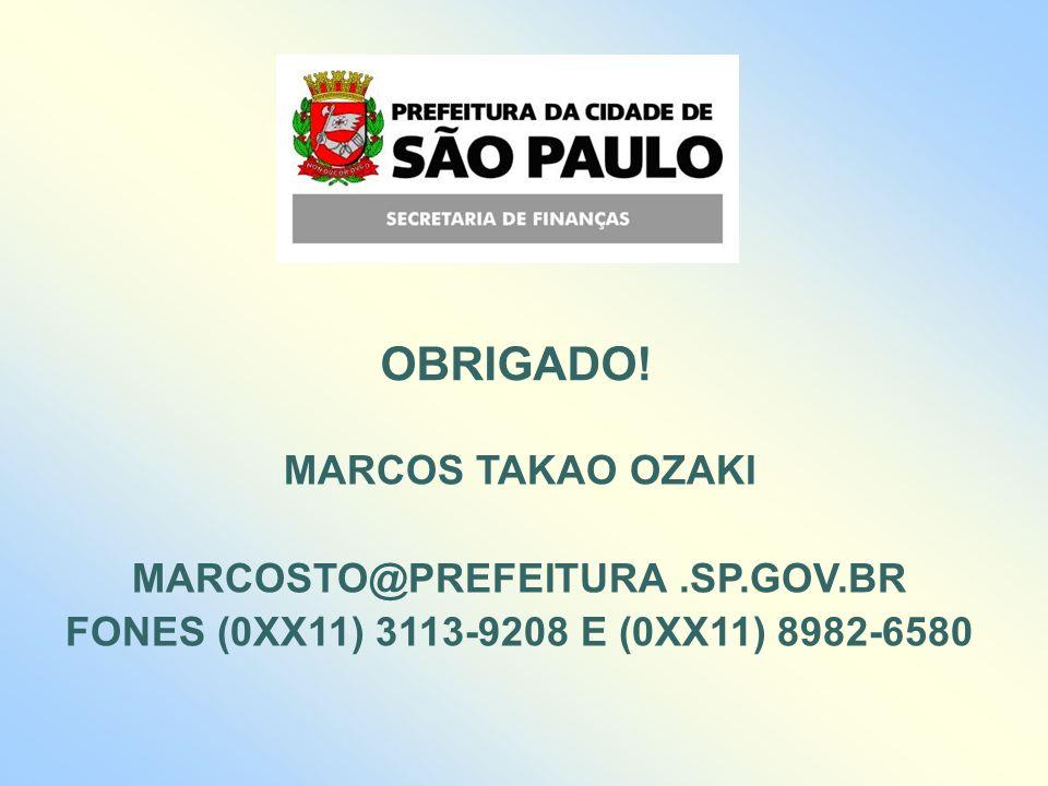 OBRIGADO! MARCOS TAKAO OZAKI MARCOSTO@PREFEITURA.SP.GOV.BR FONES (0XX11) 3113-9208 E (0XX11) 8982-6580