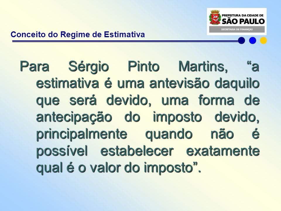 Conceito do Regime de Estimativa Para Sérgio Pinto Martins, a estimativa é uma antevisão daquilo que será devido, uma forma de antecipação do imposto
