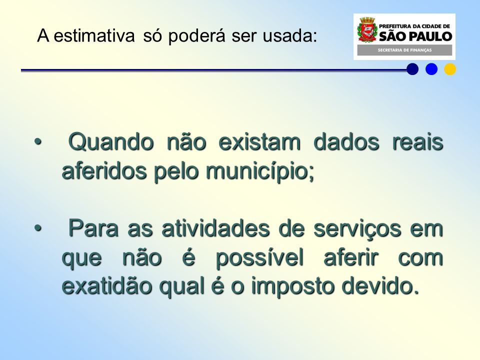 A estimativa só poderá ser usada: Quando não existam dados reais aferidos pelo município; Quando não existam dados reais aferidos pelo município; Para