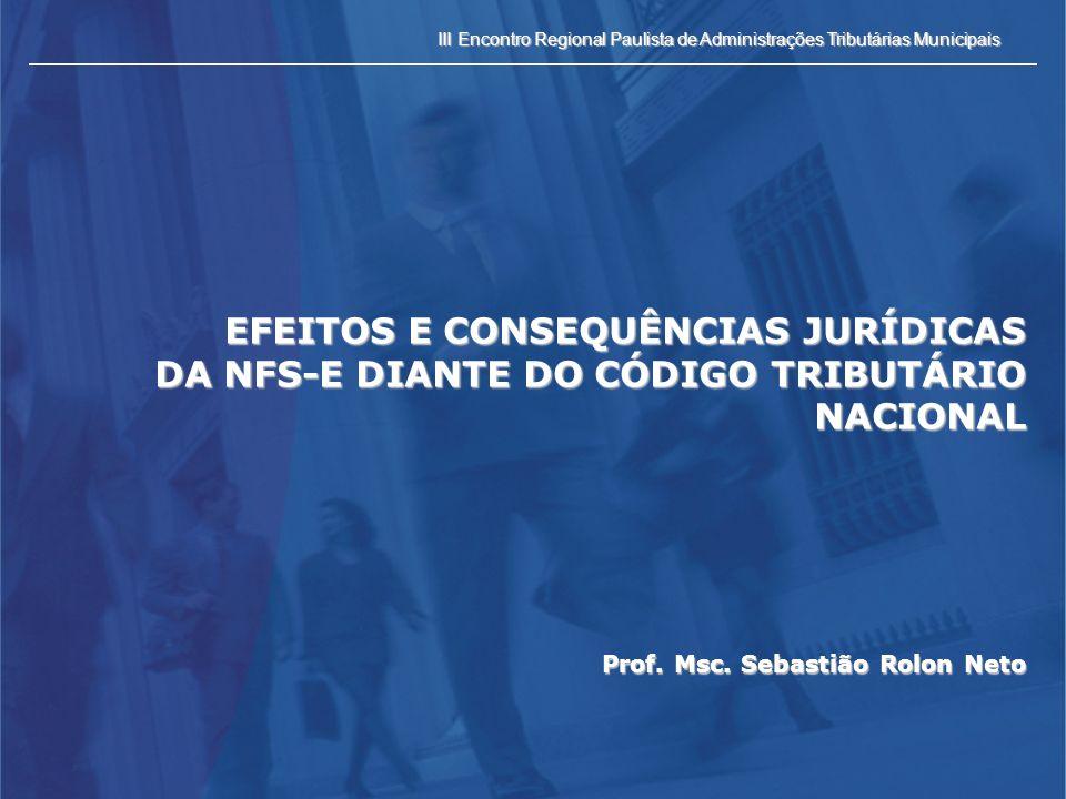 III Encontro Regional Paulista de Administrações Tributárias Municipais EFEITOS E CONSEQUÊNCIAS JURÍDICAS DA NFS-E DIANTE DO CÓDIGO TRIBUTÁRIO NACIONA