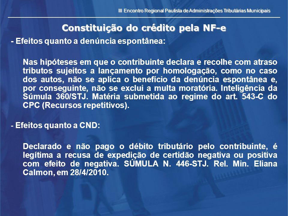 III Encontro Regional Paulista de Administrações Tributárias Municipais Constituição do crédito pela NF-e - Efeitos quanto a denúncia espontânea: Nas