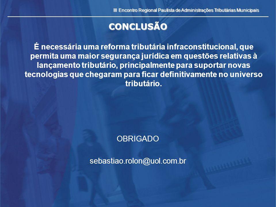 III Encontro Regional Paulista de Administrações Tributárias Municipais CONCLUSÃO É necessária uma reforma tributária infraconstitucional, que permita