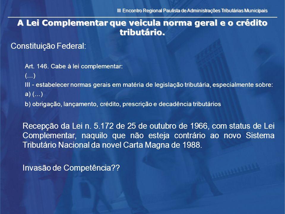 III Encontro Regional Paulista de Administrações Tributárias Municipais A Lei Complementar que veicula norma geral e o crédito tributário.
