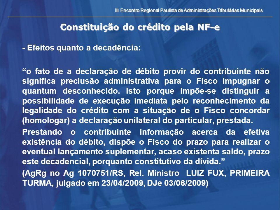 III Encontro Regional Paulista de Administrações Tributárias Municipais Constituição do crédito pela NF-e - Efeitos quanto a decadência: o fato de a d