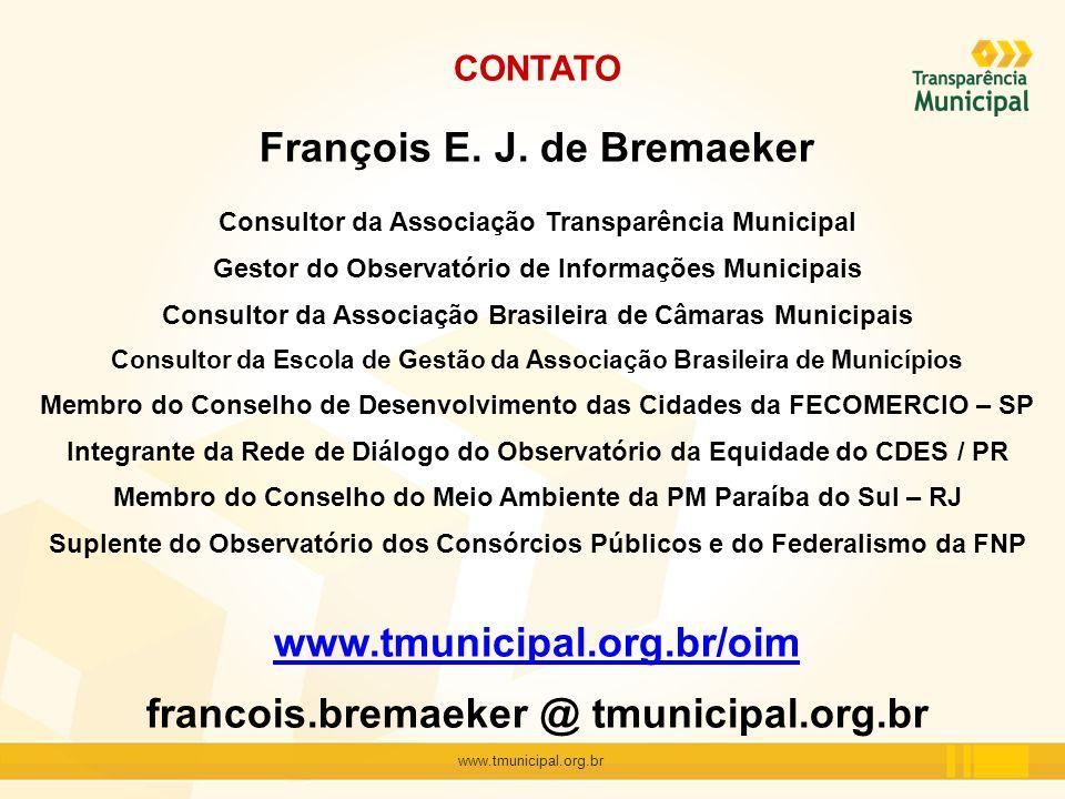 www.tmunicipal.org.br CONTATO François E. J. de Bremaeker Consultor da Associação Transparência Municipal Gestor do Observatório de Informações Munici