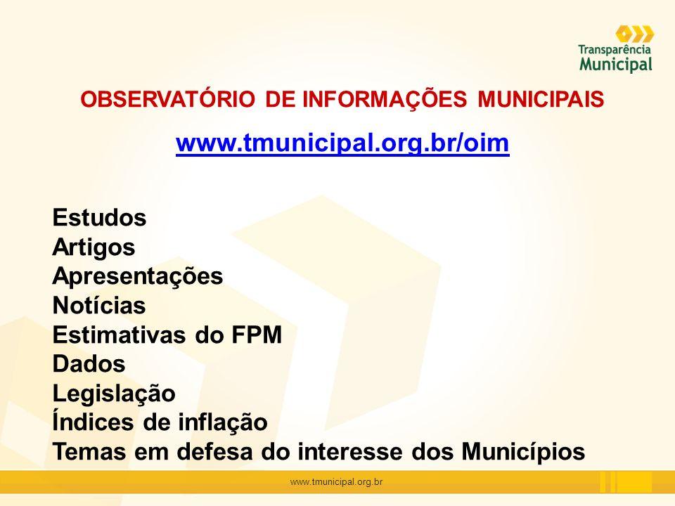 www.tmunicipal.org.br OBSERVATÓRIO DE INFORMAÇÕES MUNICIPAIS www.tmunicipal.org.br/oim Estudos Artigos Apresentações Notícias Estimativas do FPM Dados