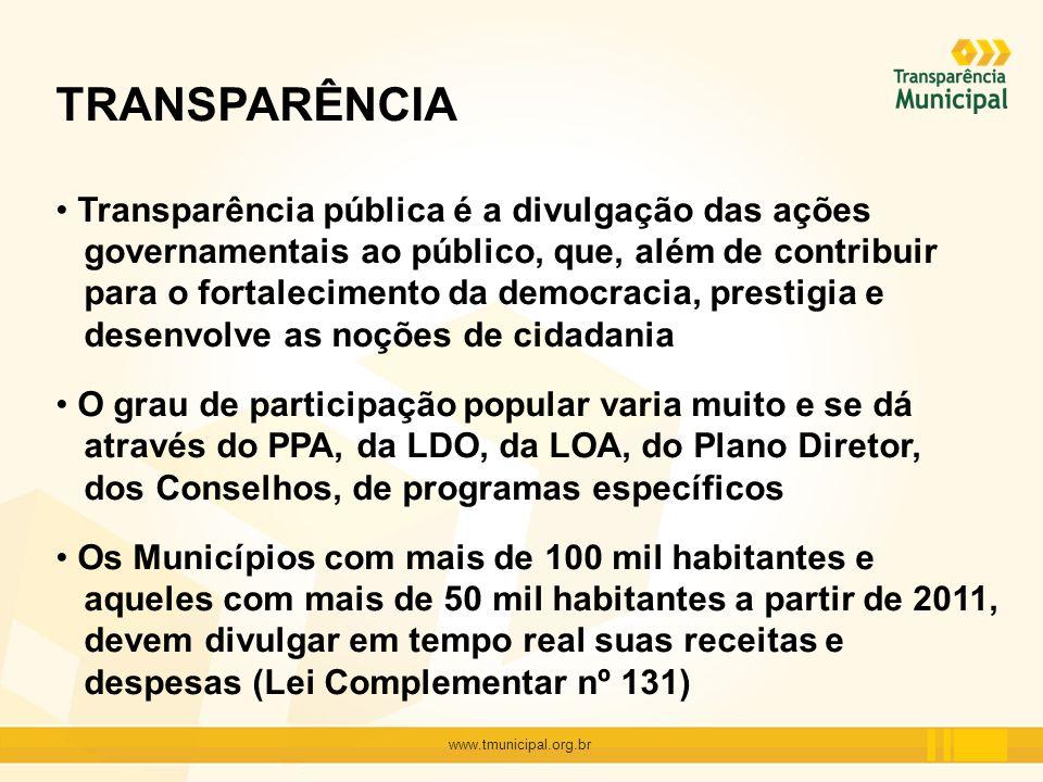 www.tmunicipal.org.br TRANSPARÊNCIA Transparência pública é a divulgação das ações governamentais ao público, que, além de contribuir para o fortaleci