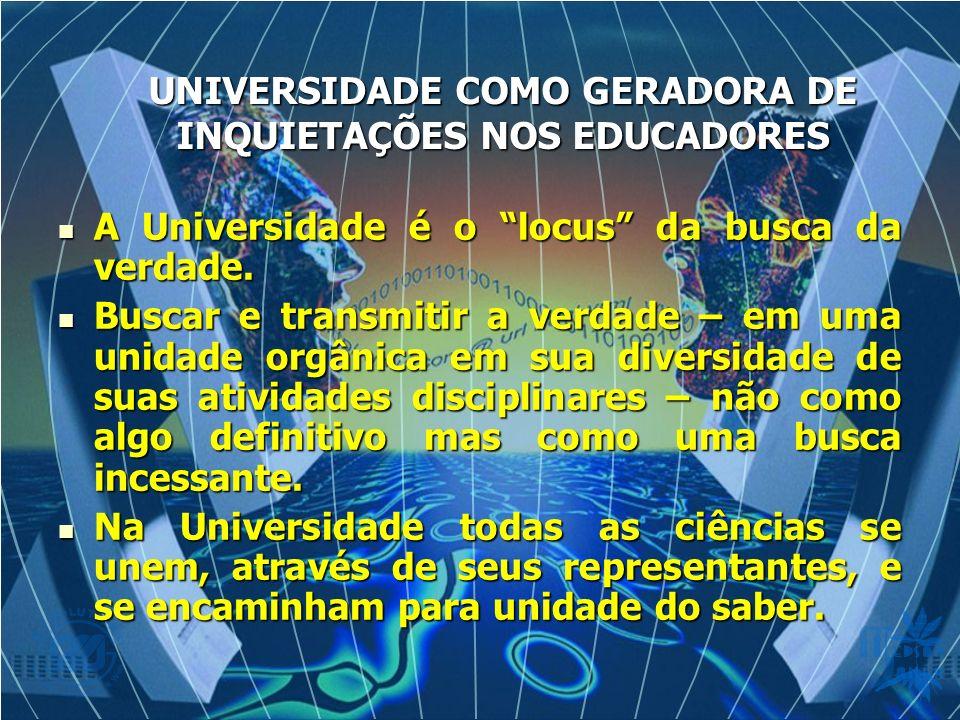 A Universidade é o locus da busca da verdade. A Universidade é o locus da busca da verdade. Buscar e transmitir a verdade – em uma unidade orgânica em