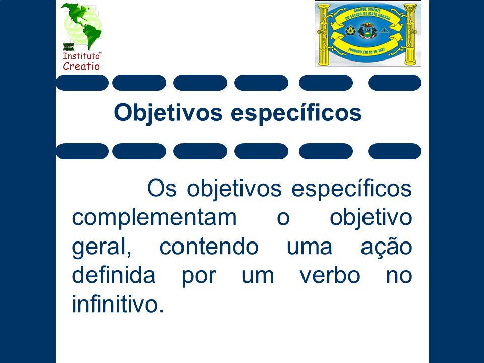 Objetivos específicos Os objetivos específicos complementam o objetivo geral, contendo uma ação definida por um verbo no infinitivo.