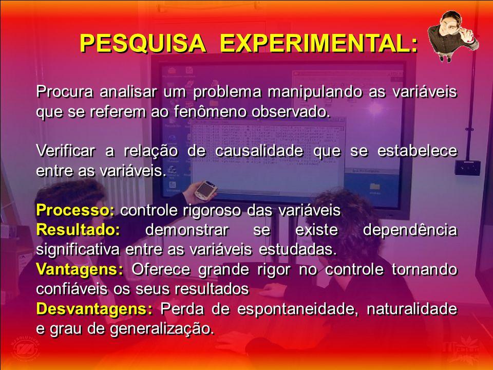 Procura analisar um problema manipulando as variáveis que se referem ao fenômeno observado. Verificar a relação de causalidade que se estabelece entre