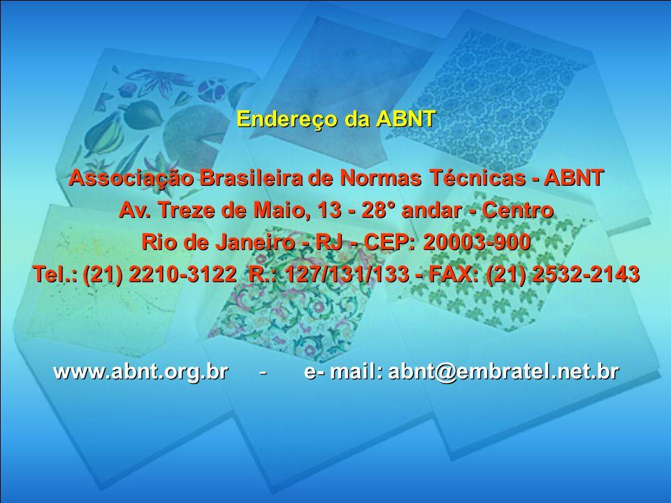 Endereço da ABNT Associação Brasileira de Normas Técnicas - ABNT Av. Treze de Maio, 13 - 28° andar - Centro Rio de Janeiro - RJ - CEP: 20003-900 Tel.: