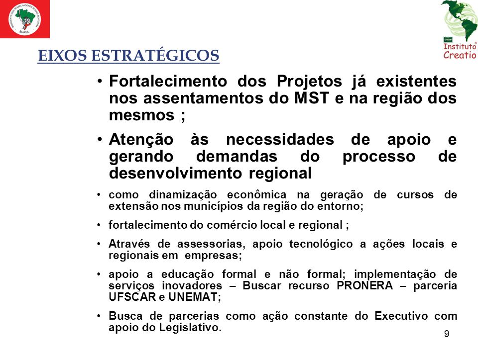 9 EIXOS ESTRATÉGICOS Fortalecimento dos Projetos já existentes nos assentamentos do MST e na região dos mesmos ; Atenção às necessidades de apoio e ge