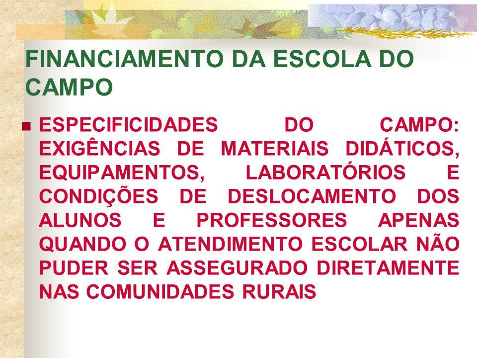 FINANCIAMENTO DA ESCOLA DO CAMPO ESPECIFICIDADES DO CAMPO: EXIGÊNCIAS DE MATERIAIS DIDÁTICOS, EQUIPAMENTOS, LABORATÓRIOS E CONDIÇÕES DE DESLOCAMENTO DOS ALUNOS E PROFESSORES APENAS QUANDO O ATENDIMENTO ESCOLAR NÃO PUDER SER ASSEGURADO DIRETAMENTE NAS COMUNIDADES RURAIS