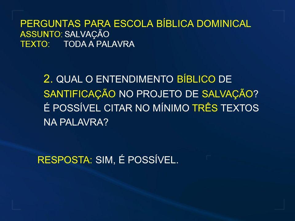 2. QUAL O ENTENDIMENTO BÍBLICO DE SANTIFICAÇÃO NO PROJETO DE SALVAÇÃO? É POSSÍVEL CITAR NO MÍNIMO TRÊS TEXTOS NA PALAVRA? PERGUNTAS PARA ESCOLA BÍBLIC