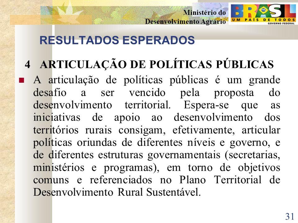 30 Ministério do Desenvolvimento Agrário RESULTADOS ESPERADOS 3DINAMIZAÇÃO ECONÔMICA NOS TERRITÓRIOS RURAIS A dinamização econômica é vista aqui não c